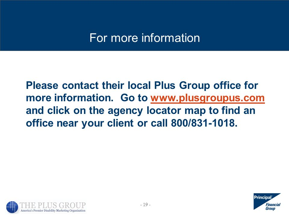 For more information Please contact their local Plus Group office for more information. Go to www.plusgroupus.com and click on the agency locator map