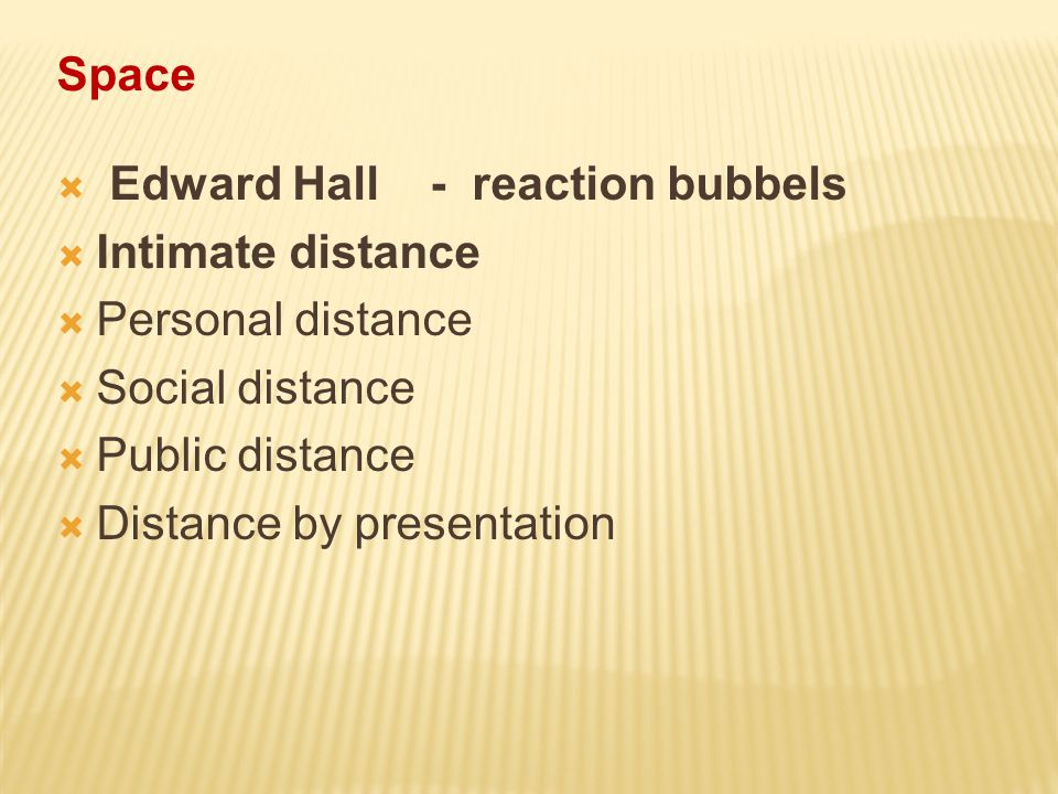 Space Edward Hall - reaction bubbels Intimate distance Personal distance Social distance Public distance Distance by presentation