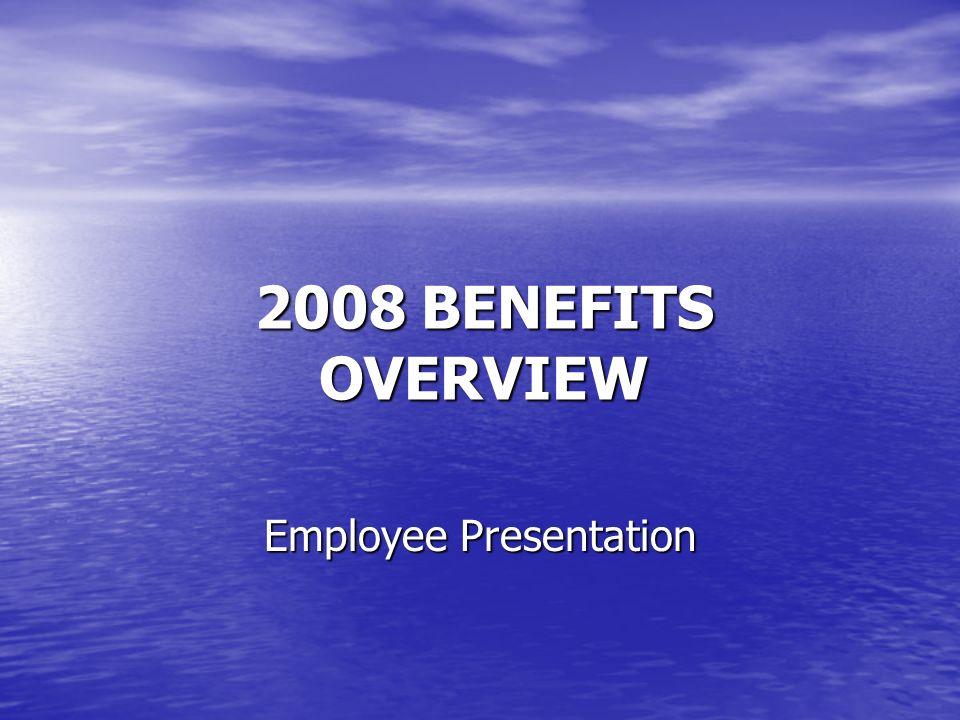 2008 BENEFITS OVERVIEW Employee Presentation