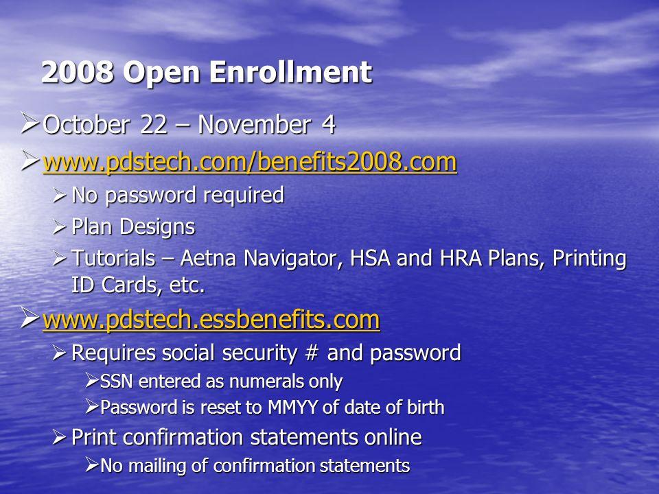 2008 Open Enrollment October 22 – November 4 October 22 – November 4 www.pdstech.com/benefits2008.com www.pdstech.com/benefits2008.com www.pdstech.com