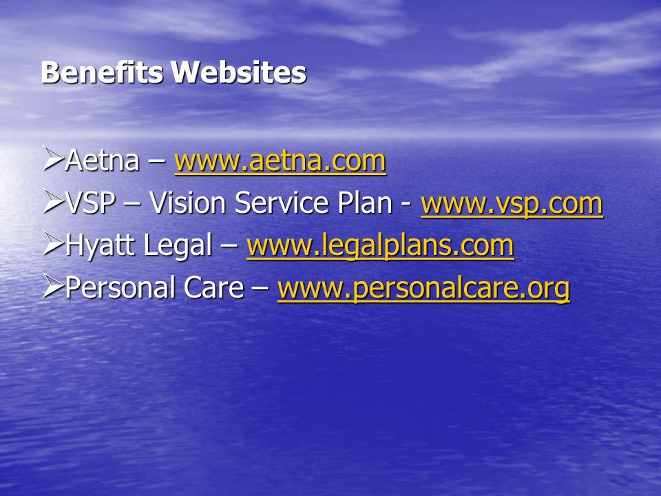 Benefits Websites Aetna – www.aetna.com Aetna – www.aetna.comwww.aetna.com VSP – Vision Service Plan - www.vsp.com VSP – Vision Service Plan - www.vsp