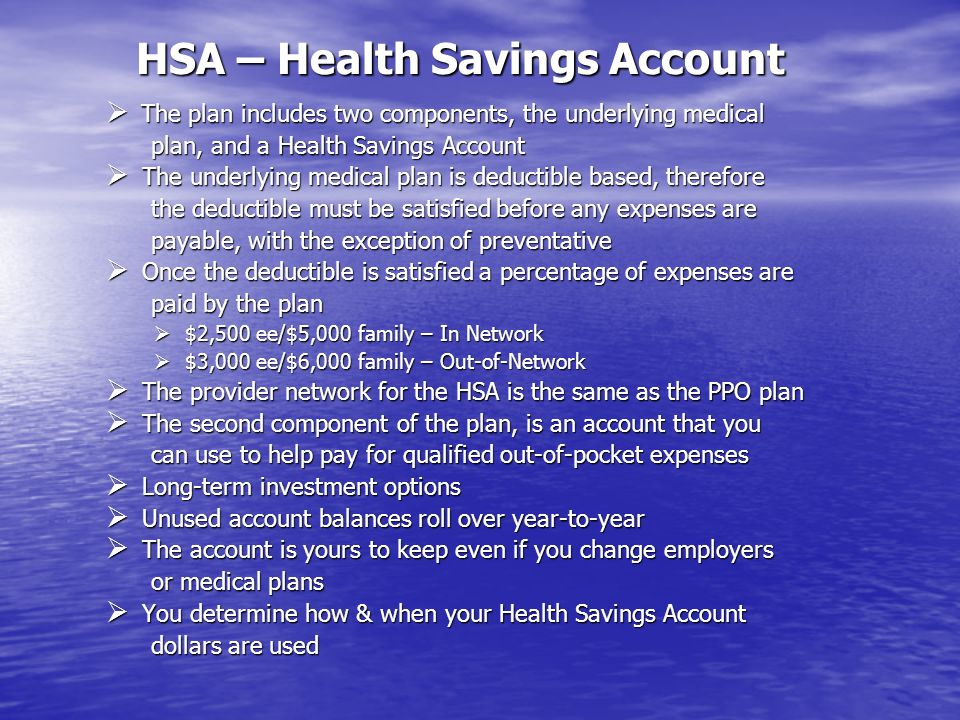 HSA – Health Savings Account The plan includes two components, the underlying medical The plan includes two components, the underlying medical plan, a