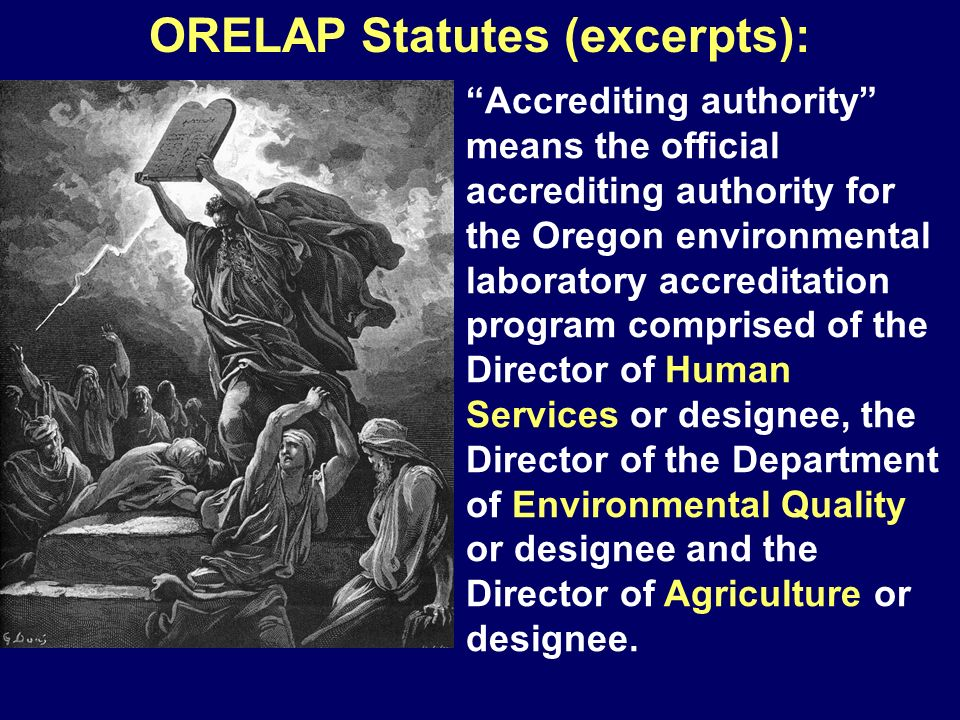 ORELAP Statutes (excerpts): Accrediting authority means the official accrediting authority for the Oregon environmental laboratory accreditation progr