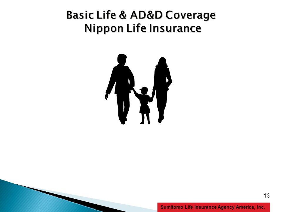 13 Sumitomo Life Insurance Agency America, Inc. Basic Life & AD&D Coverage Nippon Life Insurance Nippon Life Insurance