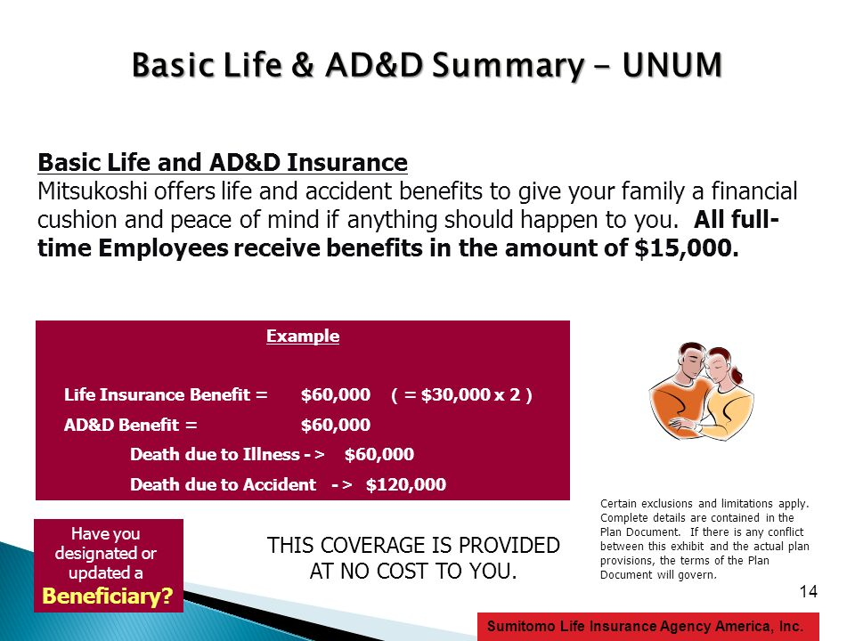 14 Sumitomo Life Insurance Agency America, Inc. Basic Life & AD&D Summary - UNUM Basic Life and AD&D Insurance Mitsukoshi offers life and accident ben