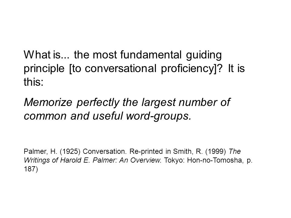 What is... the most fundamental guiding principle [to conversational proficiency].