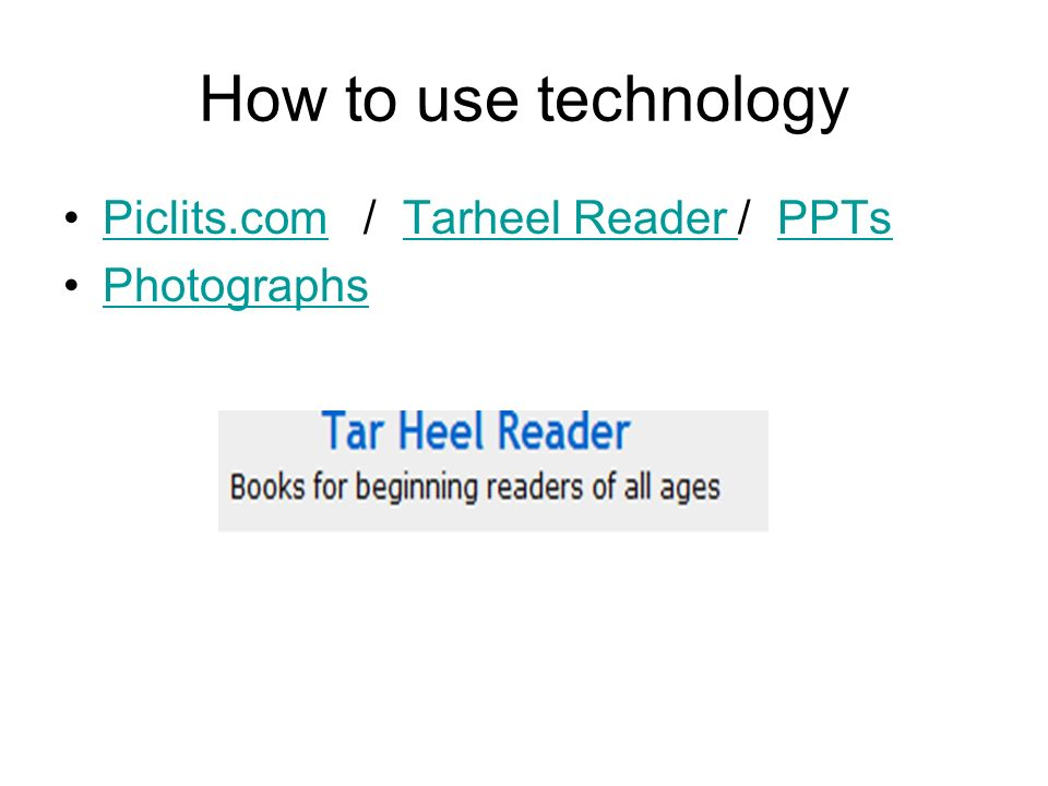How to use technology Piclits.com / Tarheel Reader / PPTsPiclits.comTarheel Reader PPTs Photographs