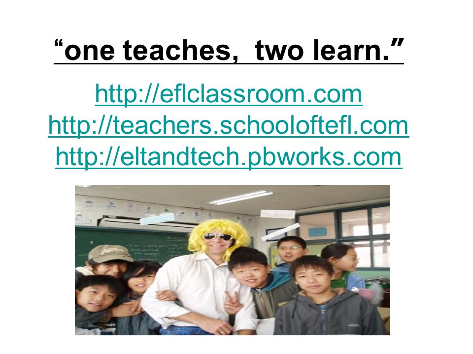 one teaches, two learn.