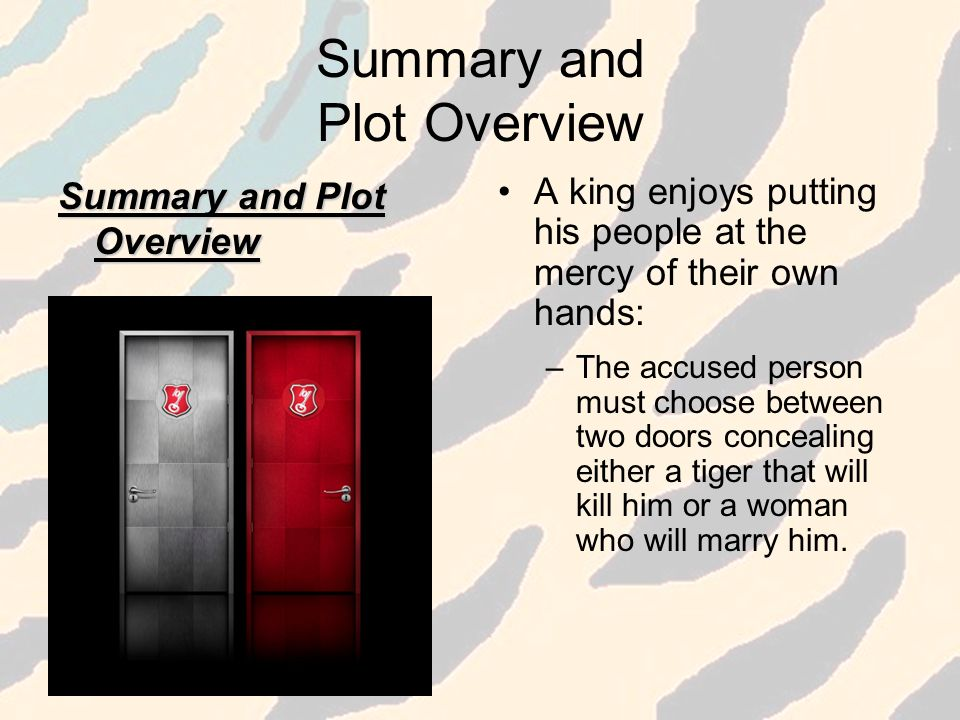 Summary and Plot Overview A king enjoys putting his people at the mercy of their own hands: –The accused person must choose between two doors conceali