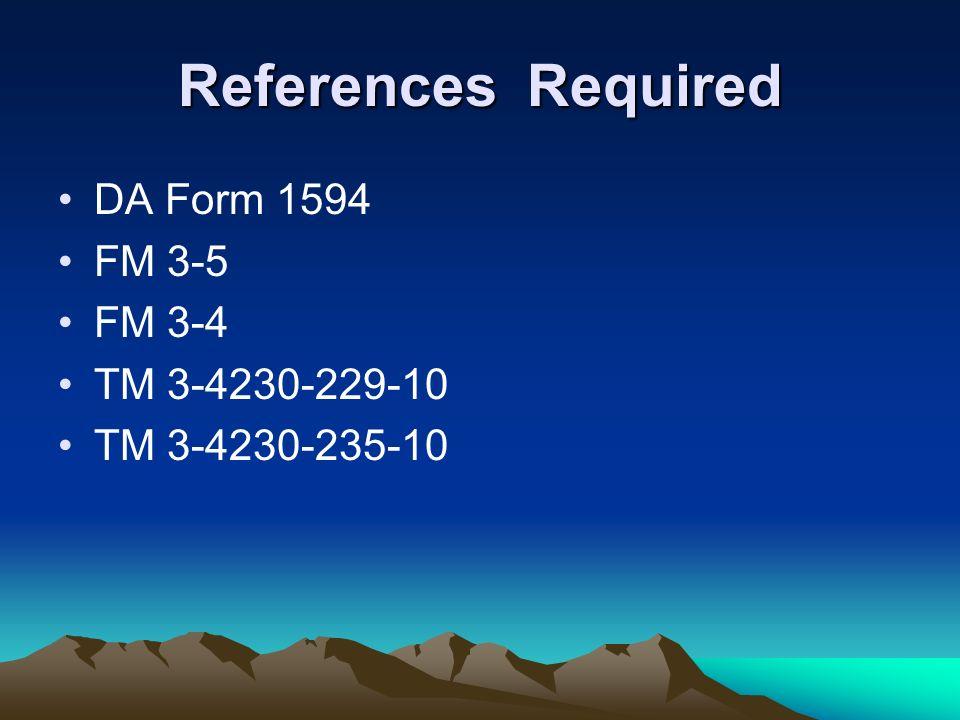 References Required DA Form 1594 FM 3-5 FM 3-4 TM 3-4230-229-10 TM 3-4230-235-10