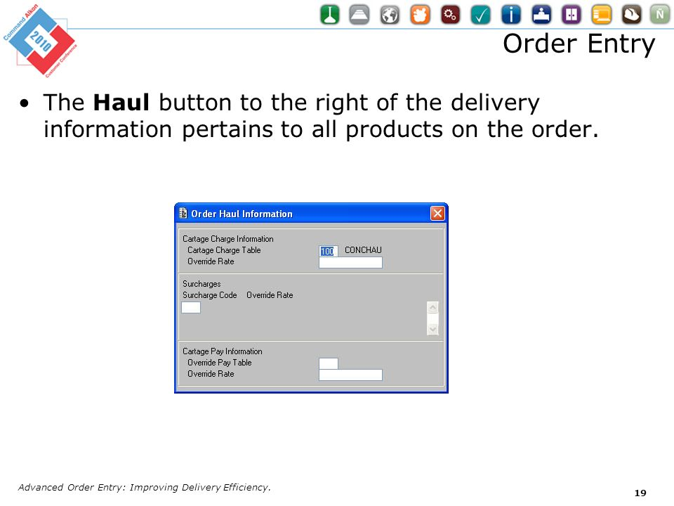 Order Entry The Haul button to the right of the delivery information pertains to all products on the order. Advanced Order Entry: Improving Delivery E