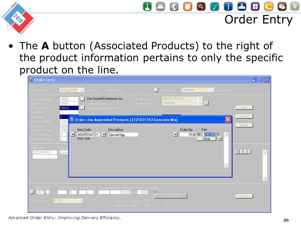 Order Entry The A button (Associated Products) to the right of the product information pertains to only the specific product on the line. Advanced Ord