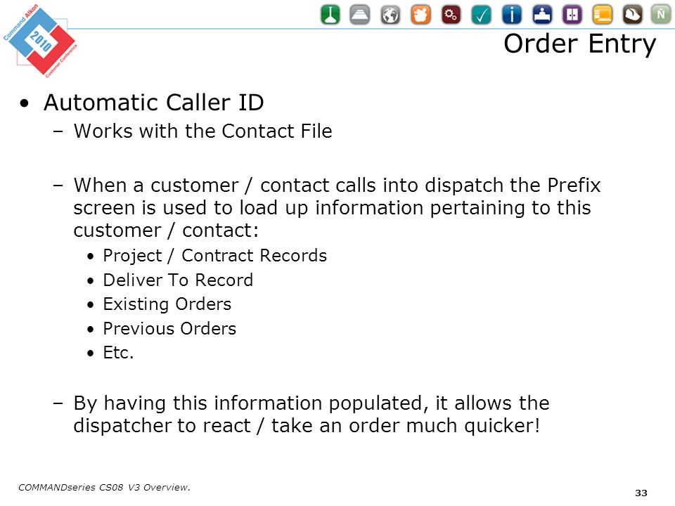 Order Entry Automatic Caller ID –Works with the Contact File –When a customer / contact calls into dispatch the Prefix screen is used to load up infor