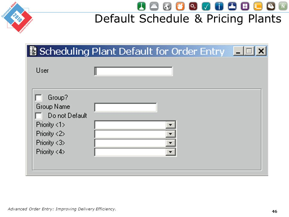 Default Schedule & Pricing Plants Advanced Order Entry: Improving Delivery Efficiency. 46