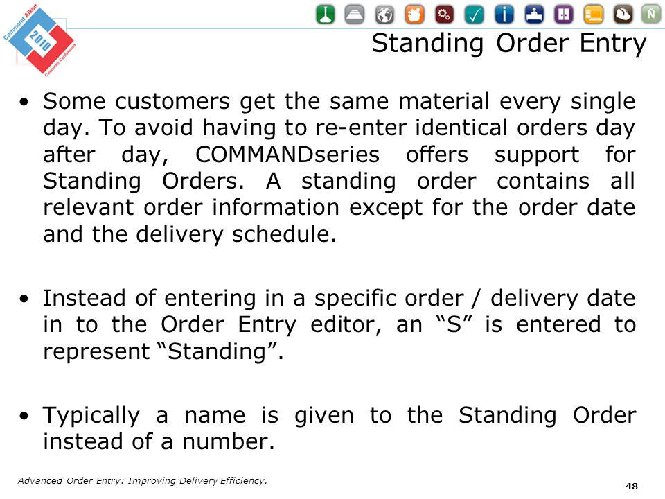 Some customers get the same material every single day. To avoid having to re-enter identical orders day after day, COMMANDseries offers support for St