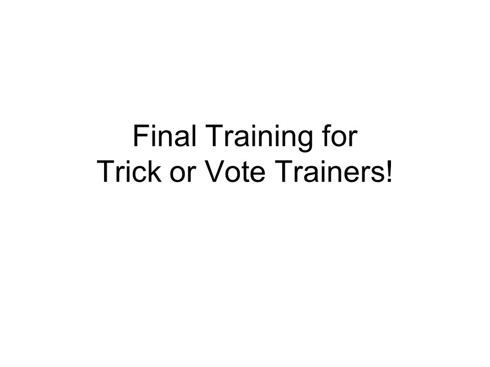 Final Training for Trick or Vote Trainers!