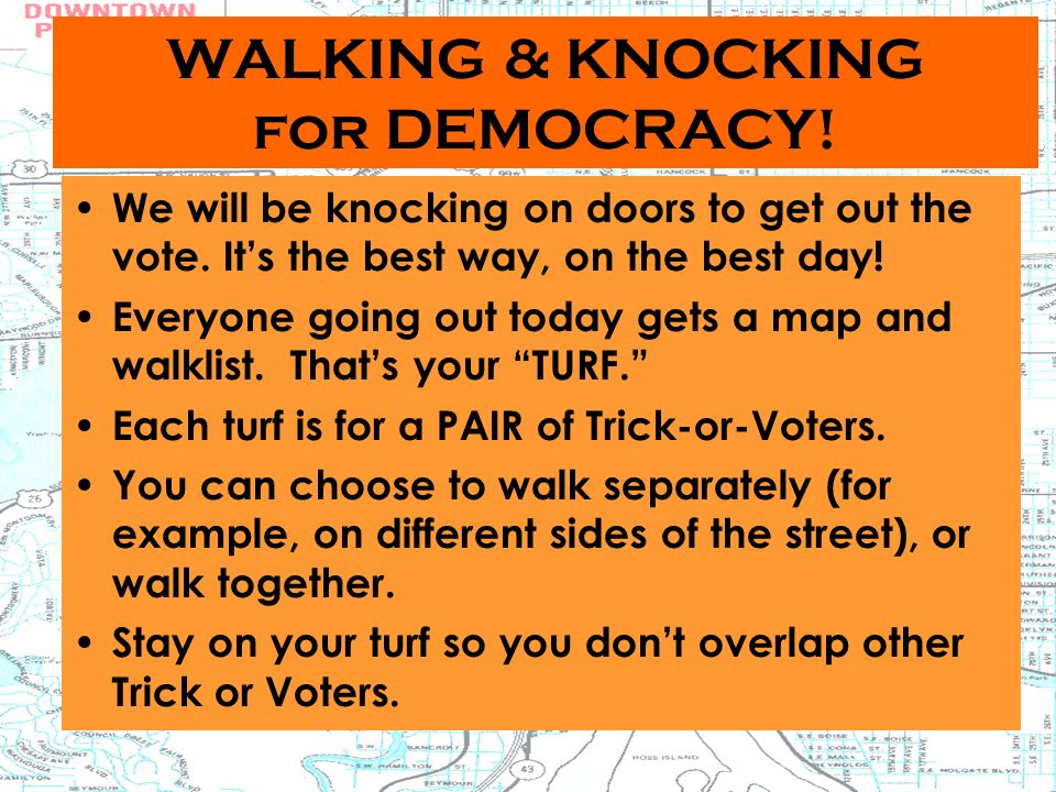 WALKING & KNOCKING for DEMOCRACY. We will be knocking on doors to get out the vote.