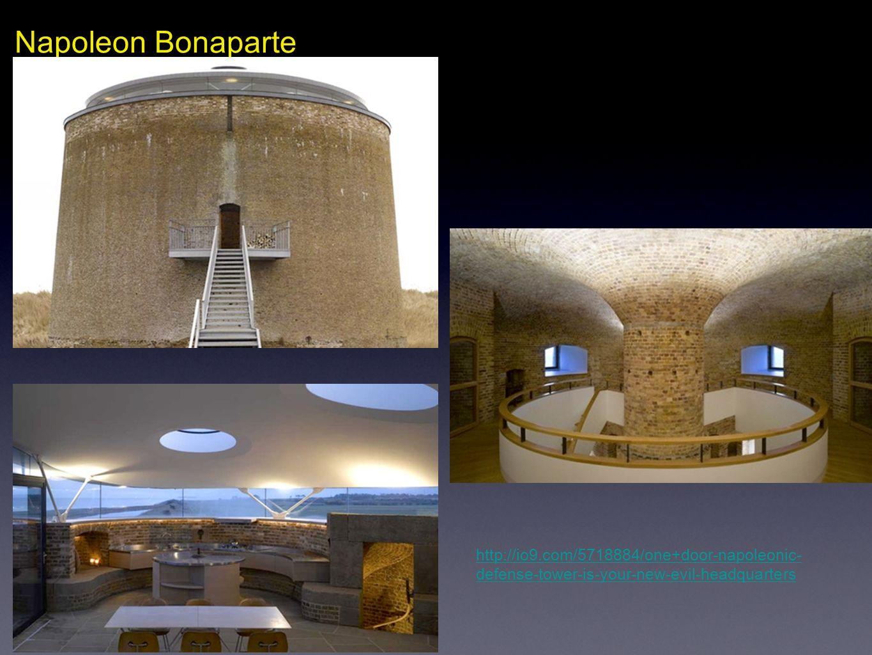 Napoleon Bonaparte http://io9.com/5718884/one+door-napoleonic- defense-tower-is-your-new-evil-headquarters