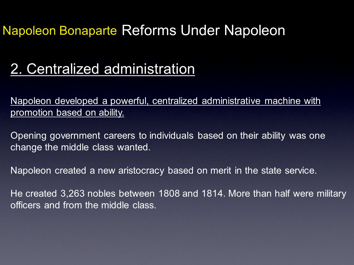 Napoleon Bonaparte Reforms Under Napoleon 2. Centralized administration Napoleon developed a powerful, centralized administrative machine with promoti