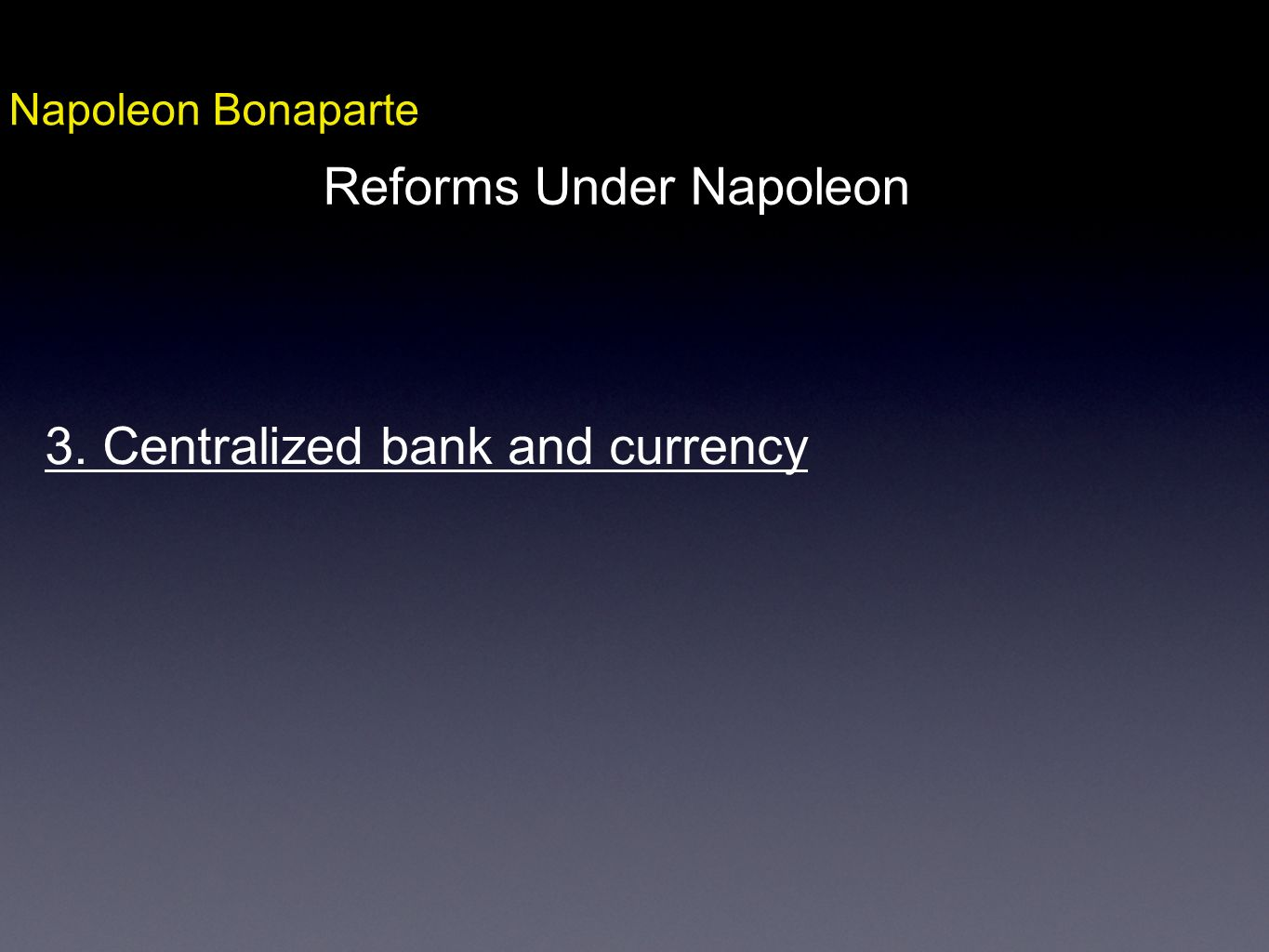 Napoleon Bonaparte Reforms Under Napoleon 3. Centralized bank and currency