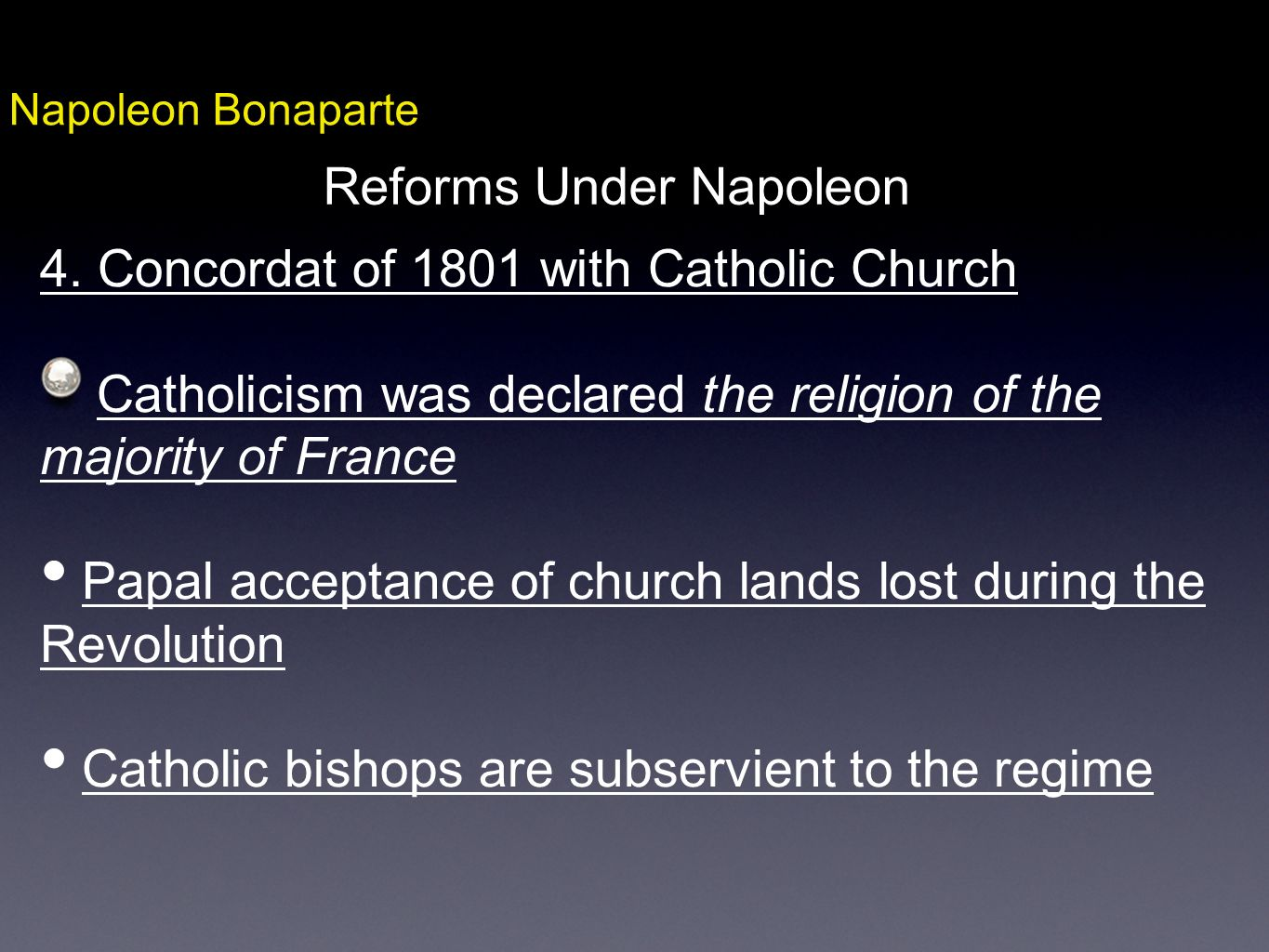 Napoleon Bonaparte Reforms Under Napoleon 4. Concordat of 1801 with Catholic Church Catholicism was declared the religion of the majority of France Pa