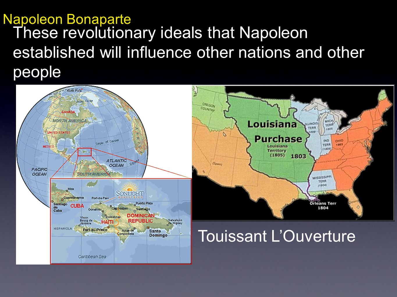 Napoleon Bonaparte These revolutionary ideals that Napoleon established will influence other nations and other people Touissant LOuverture