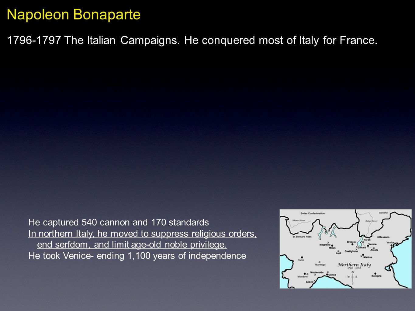Napoleon Bonaparte 1796-1797 The Italian Campaigns. He conquered most of Italy for France. He captured 540 cannon and 170 standards In northern Italy,