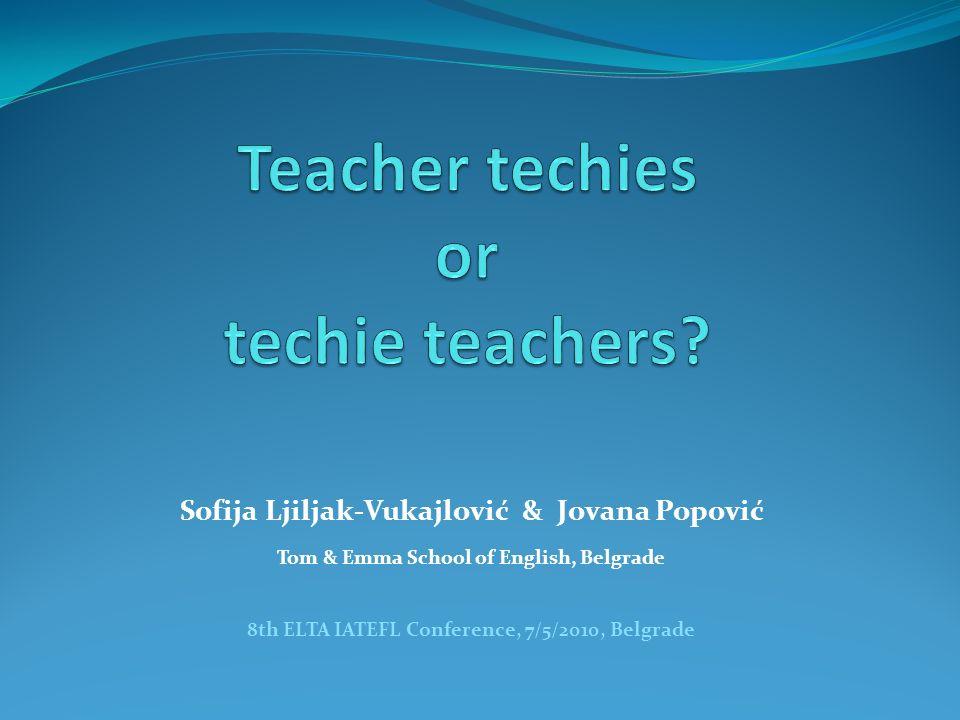Sofija Ljiljak-Vukajlović & Jovana Popović Tom & Emma School of English, Belgrade 8th ELTA IATEFL Conference, 7/5/2010, Belgrade