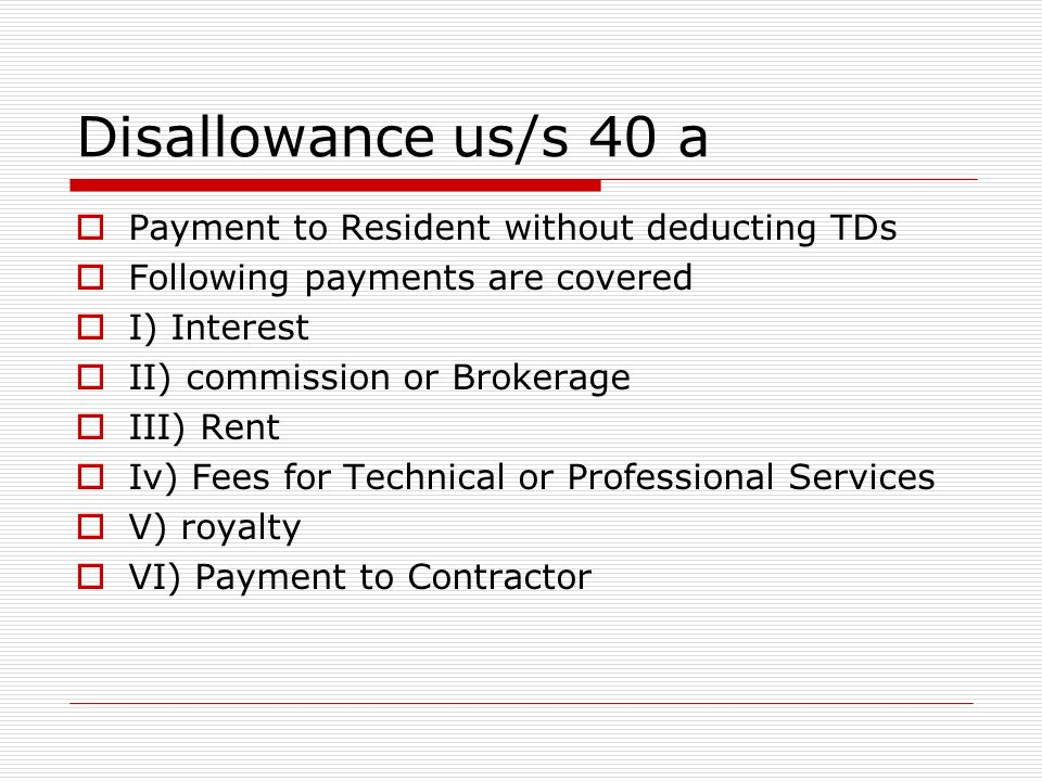 Disallowance us/s 40 a Securities Transaction Tax Fringe Benefit Tax Income Tax Wealth Tax Salary paid outside India without deducting TDS Provident Fund payment without deducting TDS Tax on Prequisites paid by the employer