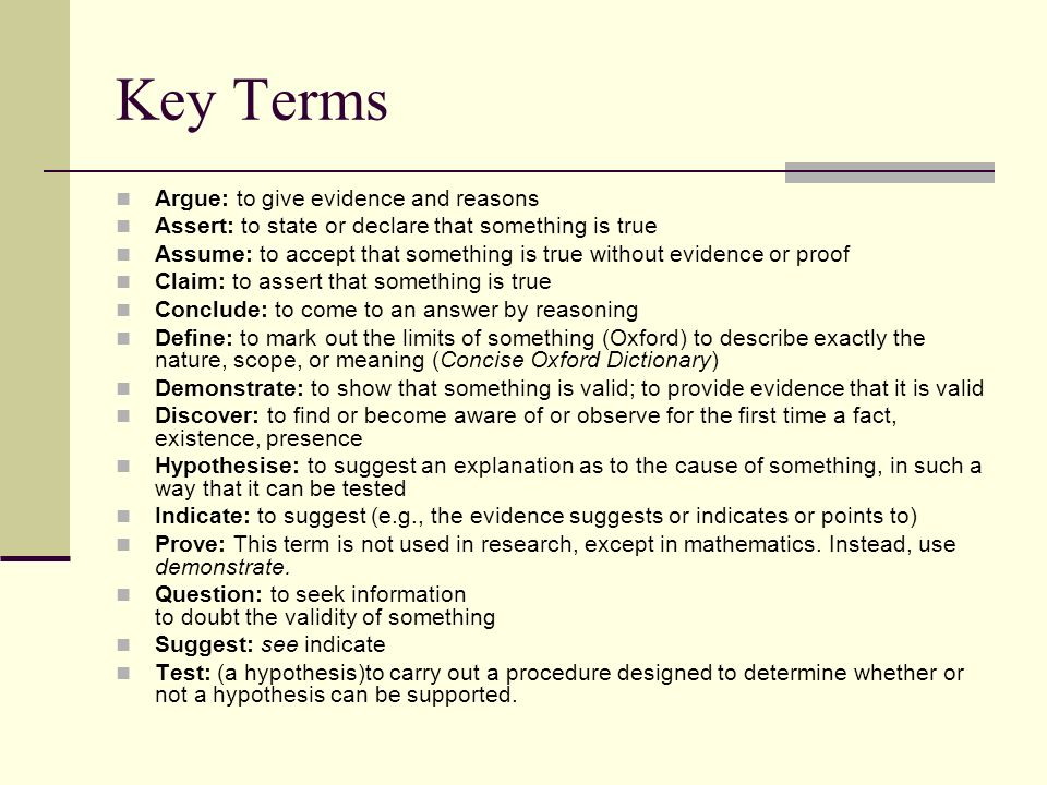 Key Terms Argue: to give evidence and reasons Assert: to state or declare that something is true Assume: to accept that something is true without evid