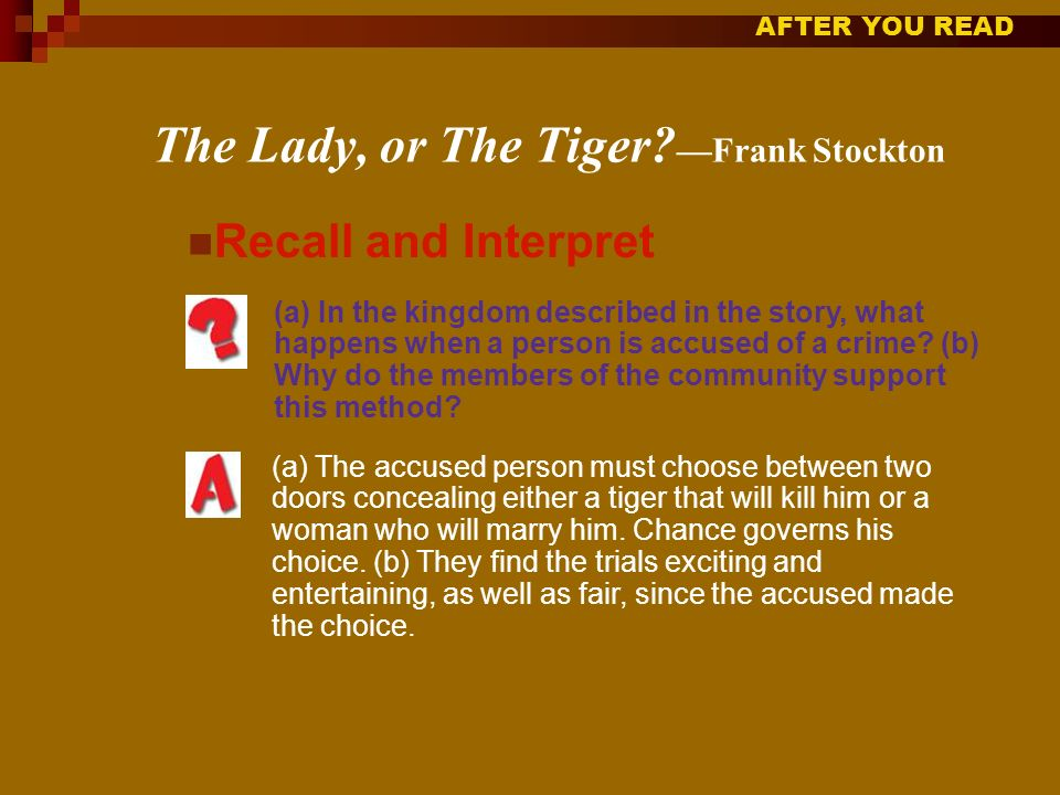 Why do the kings subjects enjoy the life-or-death trial? The uncertainty is exciting. The Lady, or The Tiger? Frank Stockton Why does a life-or-death