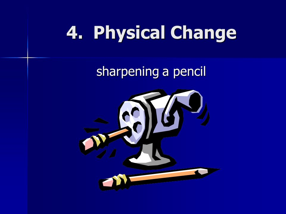 4. Physical Change sharpening a pencil