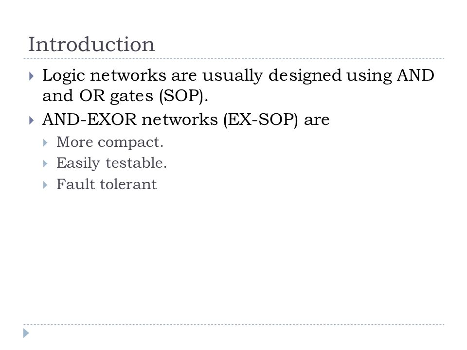 Introduction Logic networks are usually designed using AND and OR gates (SOP).