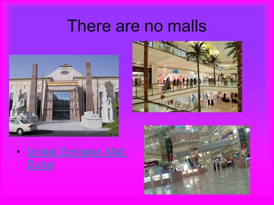 There are no malls United Emirates Mall, DubaiUnited Emirates Mall, Dubai