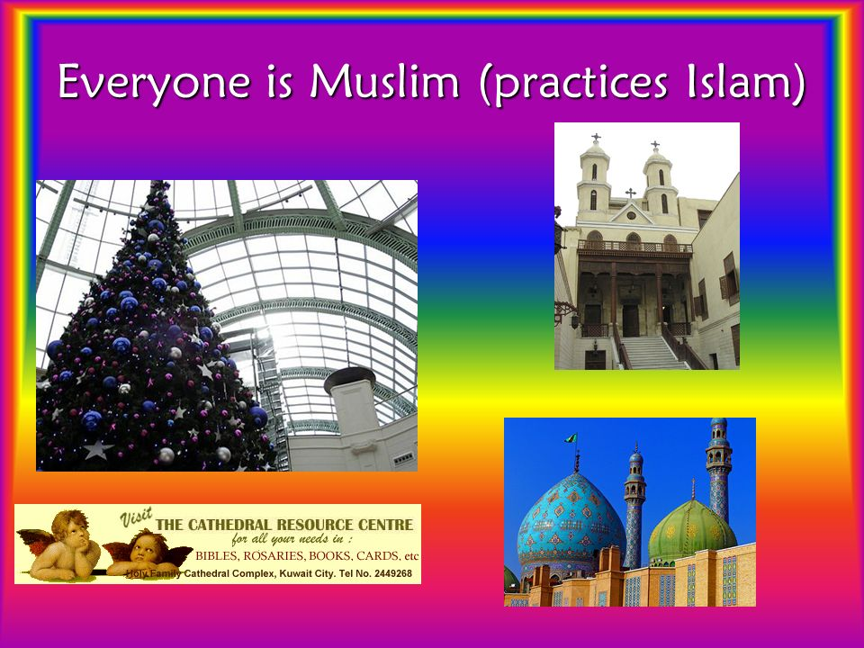 Everyone is Muslim (practices Islam)