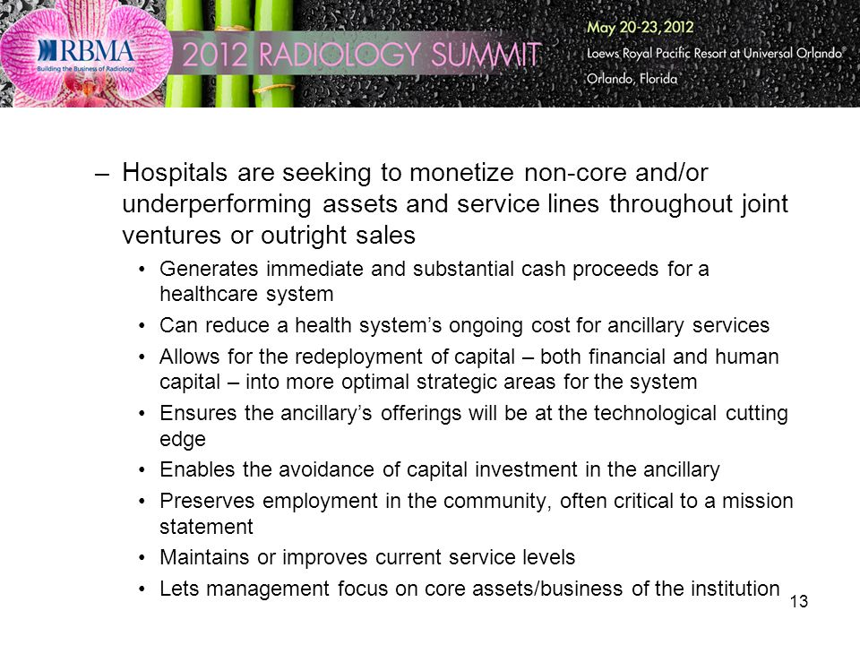 13 –Hospitals are seeking to monetize non-core and/or underperforming assets and service lines throughout joint ventures or outright sales Generates i