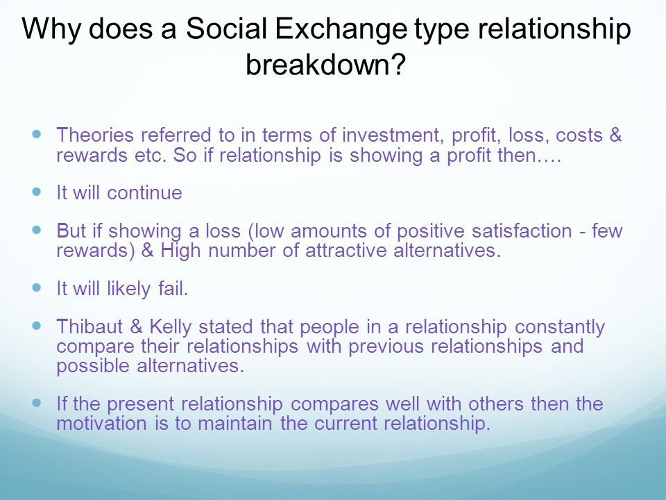 Why does a Social Exchange type relationship breakdown.