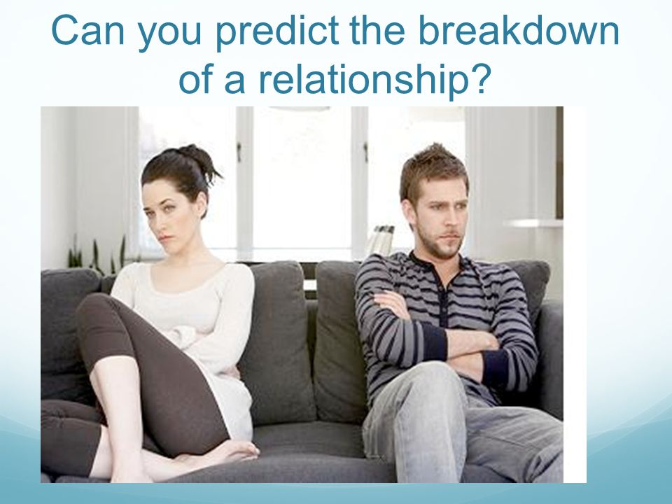 Can you predict the breakdown of a relationship?