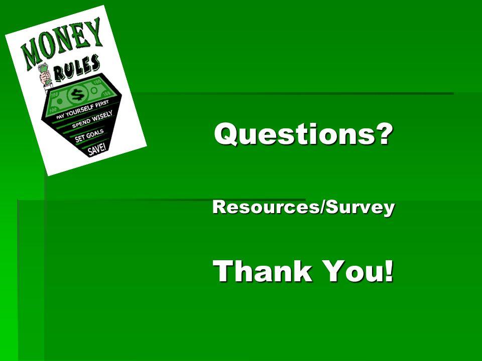 Questions Resources/Survey Thank You!