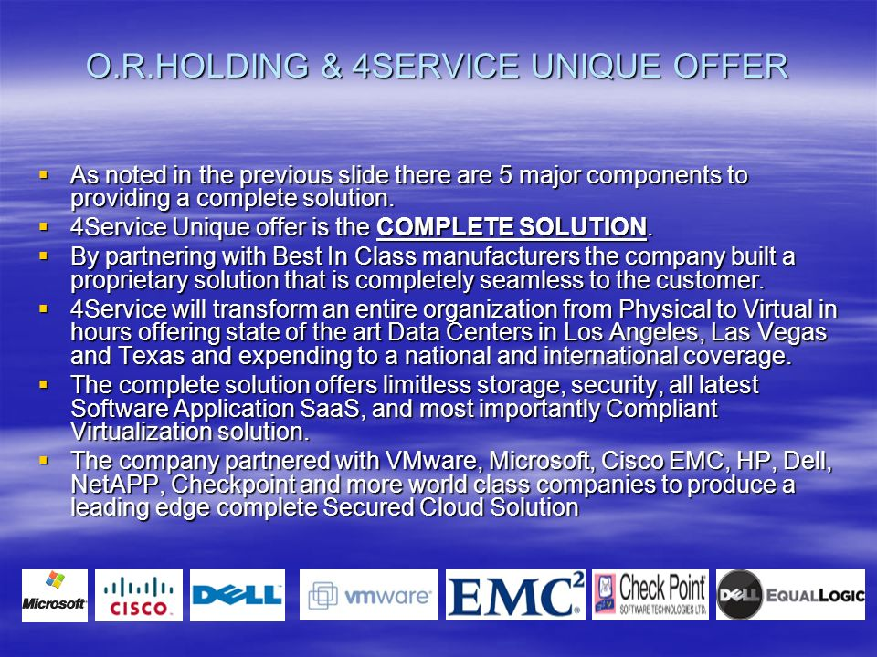 O.R.HOLDING & 4SERVICE UNIQUE OFFER As noted in the previous slide there are 5 major components to providing a complete solution.