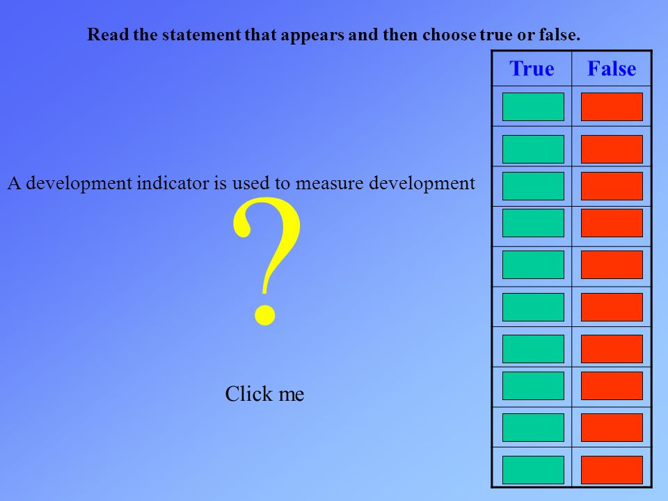Read the statement that appears and then choose true or false. TrueFalse ? Click me A development indicator is used to measure development