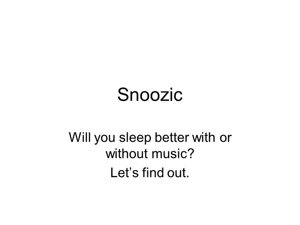 Snoozic Will you sleep better with or without music Lets find out.