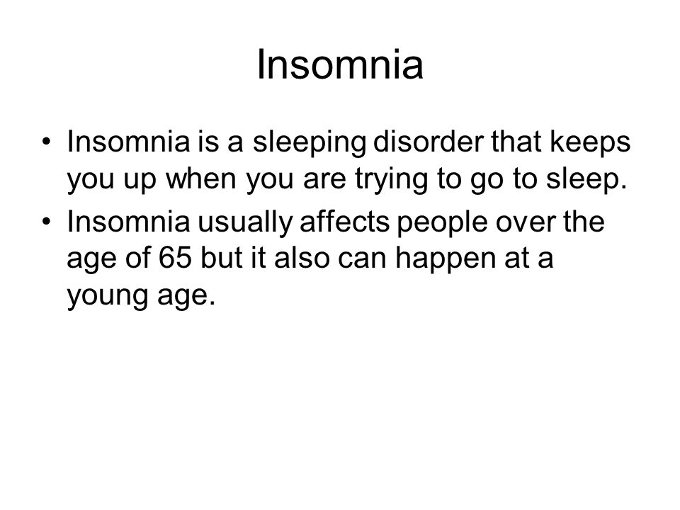 Insomnia Insomnia is a sleeping disorder that keeps you up when you are trying to go to sleep.