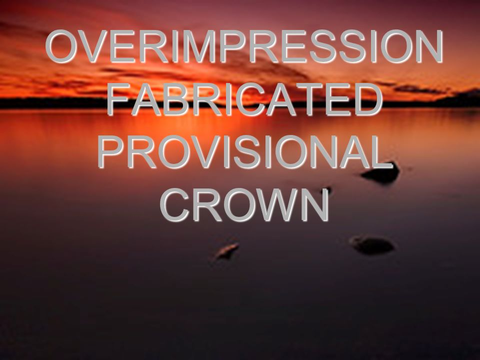 OVERIMPRESSION FABRICATED PROVISIONAL CROWN OVERIMPRESSION FABRICATED PROVISIONAL CROWN