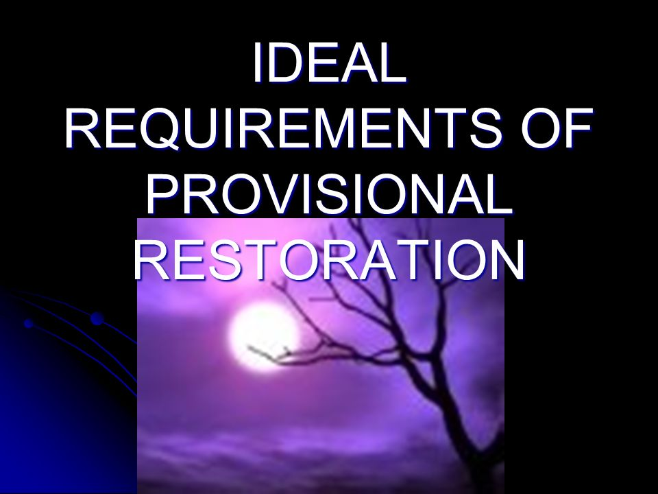 IDEAL IDEAL REQUIREMENTS OF PROVISIONAL RESTORATION
