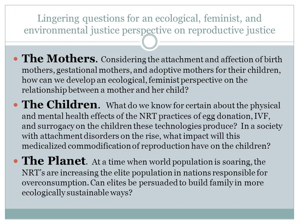 Lingering questions for an ecological, feminist, and environmental justice perspective on reproductive justice The Mothers.
