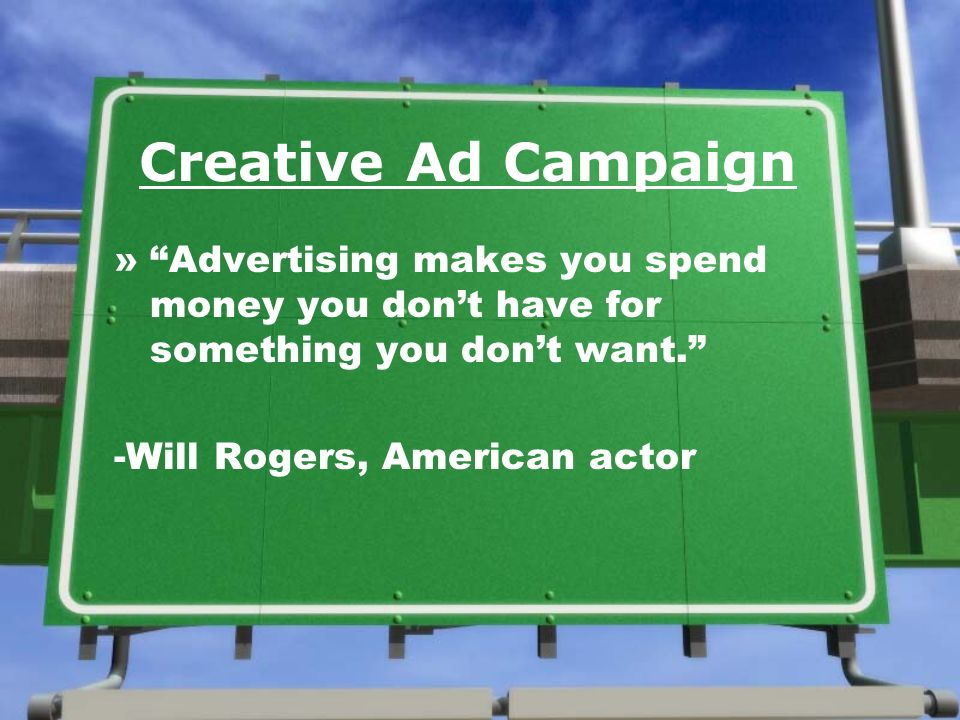 Creative Ad Campaign »Advertising makes you spend money you dont have for something you dont want.