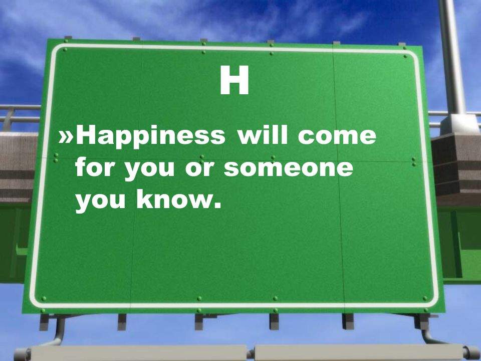 H »Happiness will come for you or someone you know.