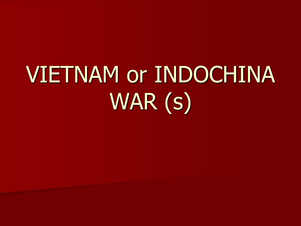 VIETNAM or INDOCHINA WAR (s)
