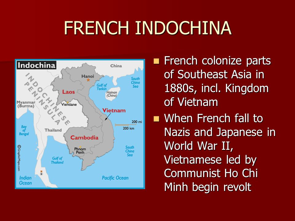 FRENCH INDOCHINA French colonize parts of Southeast Asia in 1880s, incl.